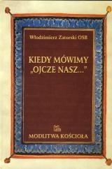 """Okładka książki Kiedy mówimy """"Ojcze nasz"""" Włodzimierz Zatorski"""