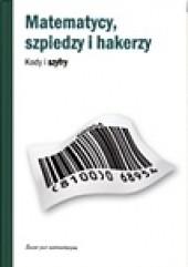 Okładka książki Matematycy, szpiedzy i hakerzy. Kody i szyfry