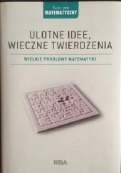 Okładka książki Ulotne idee, wieczne twierdzenia. Wielkie problemy matematyki