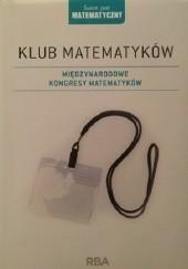 Okładka książki Klub matematyków. Międzynarodowe kongresy matematyków