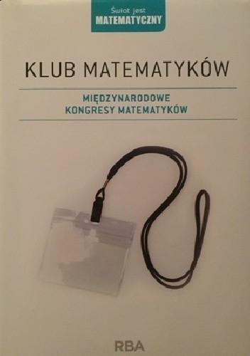 Okładka książki Klub matematyków. Międzynarodowe kongresy matematyków Guillermo P. Curbera