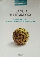 Okładka książki Planeta matematyka. Etnomatematyka albo liczbowa podróż przez świat