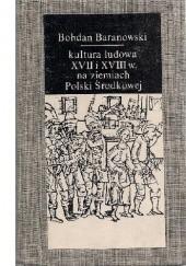 Okładka książki Kultura ludowa XVII i XVIII w. na ziemiach Polski Środkowej Bohdan Baranowski