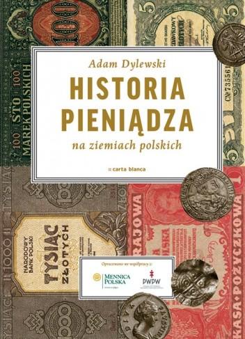 Okładka książki Historia pieniądza na ziemiach polskich Adam Dylewski