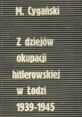 Okładka książki Z dziejów okupacji hitlerowskiej w Łodzi 1939-1945 Mirosław Cygański