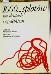 Okładka książki 1000 splotów na drutach i szydełkiem Grażyna Kowalska-Jarosz,Krystyna Kleemann-Krasuska
