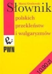 Okładka książki Słownik polskich przekleństw i wulgaryzmów Maciej Grochowski