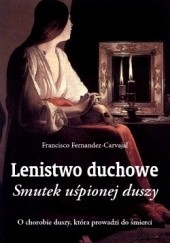 Okładka książki Lenistwo duchowe. Smutek uśpionej duszy Francisco Fernandez-Carvajal