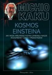Okładka książki Kosmos Einsteina. Jak wizja wielkiego fizyka zmieniła nasze rozumienie czasu i przestrzeni Michio Kaku