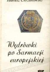 Okładka książki Wędrówki po Sarmacji europejskiej: eseje o sztuce i kulturze staropolskiej Tadeusz Chrzanowski