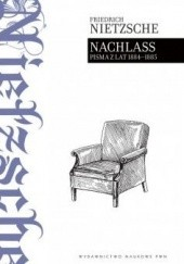 Okładka książki Nachlass. Pisma z lat 1884-1885 Friedrich Nietzsche