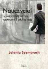 Okładka książki Nauczyciel w warunkach zmiany społecznej i edukacyjnej Jolanta Szempruch