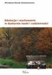 Okładka książki Edukacja i wychowanie w dyskursie nauki i codzienności Mirosława Nowak-Dziemianowicz