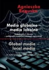 Okładka książki MEDIA GLOBALNE – MEDIA LOKALNE Agnieszka Roguska
