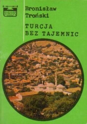 Okładka książki Turcja bez tajemnic Bronisław Troński