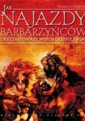 Okładka książki Jak najazdy barbarzyńców ukształtowały współczesny świat? Thomas J. Craughwell