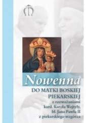 Okładka książki Nowenna do Matki Boskiej Piekarskiej z rozważaniami kard. Karola Wojtyły, bł. Jana Pawła II z piekarskiego wzgórza Gabriela Pindur