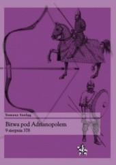Okładka książki Bitwa pod Adrianopolem 9 sierpnia 378 Tomasz Szeląg