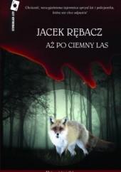Okładka książki Aż po ciemny las Jacek Rębacz