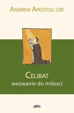 Okładka książki Celibat. Wezwanie do miłości Andrew Apostoli CFR
