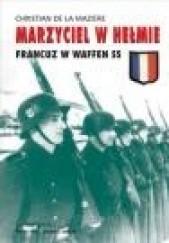 Okładka książki Marzyciel w hełmie: Francuz w Waffen SS Christian de la Maziere
