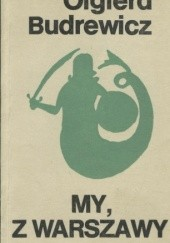 Okładka książki My, z Warszawy Olgierd Budrewicz