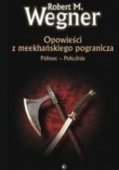 Okładka książki Opowieści z meekhańskiego pogranicza. Północ - Południe Robert M. Wegner