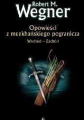 Okładka książki Opowieści z meekhańskiego pogranicza. Wschód - Zachód Robert M. Wegner
