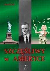 Okładka książki Szczęśliwy w Ameryce Marek Żak