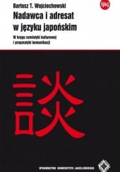 Okładka książki Nadawca i adresat w języku japońskim; W kręgu semiotyki kulturowej i pragmatyki komunikacji