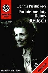Okładka książki Podniebne loty Hanny Reitsch Dennis Piszkiewicz