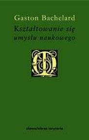 Okładka książki Kształtowanie się umysłu naukowego Gaston Bachelard