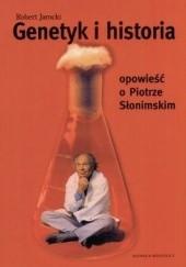 Okładka książki Genetyk i historia. Opowieść o Piotrze Słonimskim Robert Jarocki