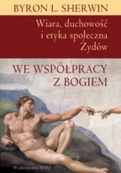 Okładka książki We współpracy z Bogiem. Wiara, duchowość i etyka społeczna Żydów Byron L. Sherwin
