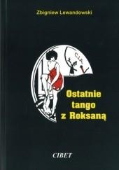 Okładka książki Ostatnie tango z Roksaną Zbigniew Lewandowski