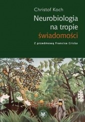 Okładka książki Neurobiologia na tropie świadomości Christof Koch