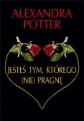 Okładka książki Jesteś tym, którego (nie) pragnę Alexandra Potter