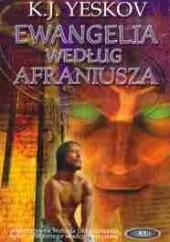 Okładka książki Ewangelia według Afraniusza Kiryl J. Yeskov