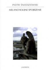 Okładka książki Melancholijne spojrzenie Piotr Śniedziewski