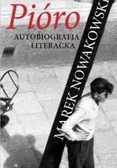Okładka książki Pióro. Autobiografia literacka Marek Nowakowski