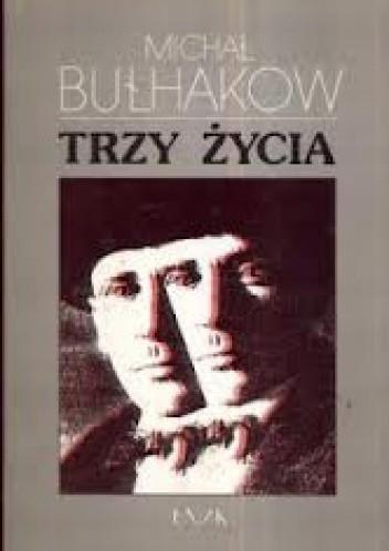 Okładka książki Trzy życia Michaił Bułhakow
