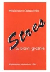 Okładka książki Stres - to brzmi groźnie Włodzimierz Oniszczenko