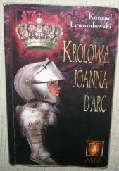 Okładka książki Królowa Joanna d'Arc Konrad T. Lewandowski