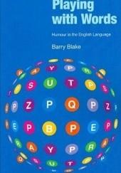 Okładka książki Playing with Words. Humour in the English Language Barry J. Blake