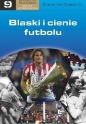 Okładka książki Blaski i cienie futbolu