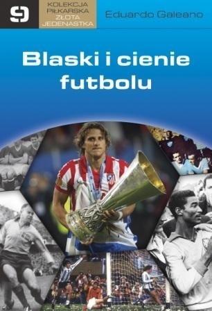 Okładka książki Blaski i cienie futbolu Eduardo Galeano