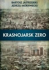Okładka książki Krasnojarsk zero Jędrzej Morawiecki,Bartosz Jastrzębski