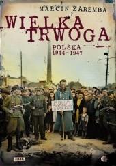 Okładka książki Wielka Trwoga. Polska 1944 – 1947. Ludowa reakcja na kryzys Marcin Zaremba