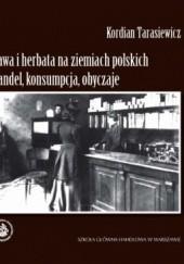 Okładka książki Kawa i herbata na ziemiach polskich Kordian Tarasiewicz