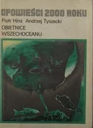 Okładka książki Obietnice Wszechoceanu Piotr Hinz,Andrzej Tyszecki